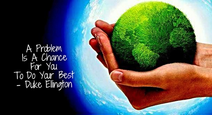 """Problem Solving Strategy: """"A problem is a chance for you to do your best"""" - Duke Ellington"""