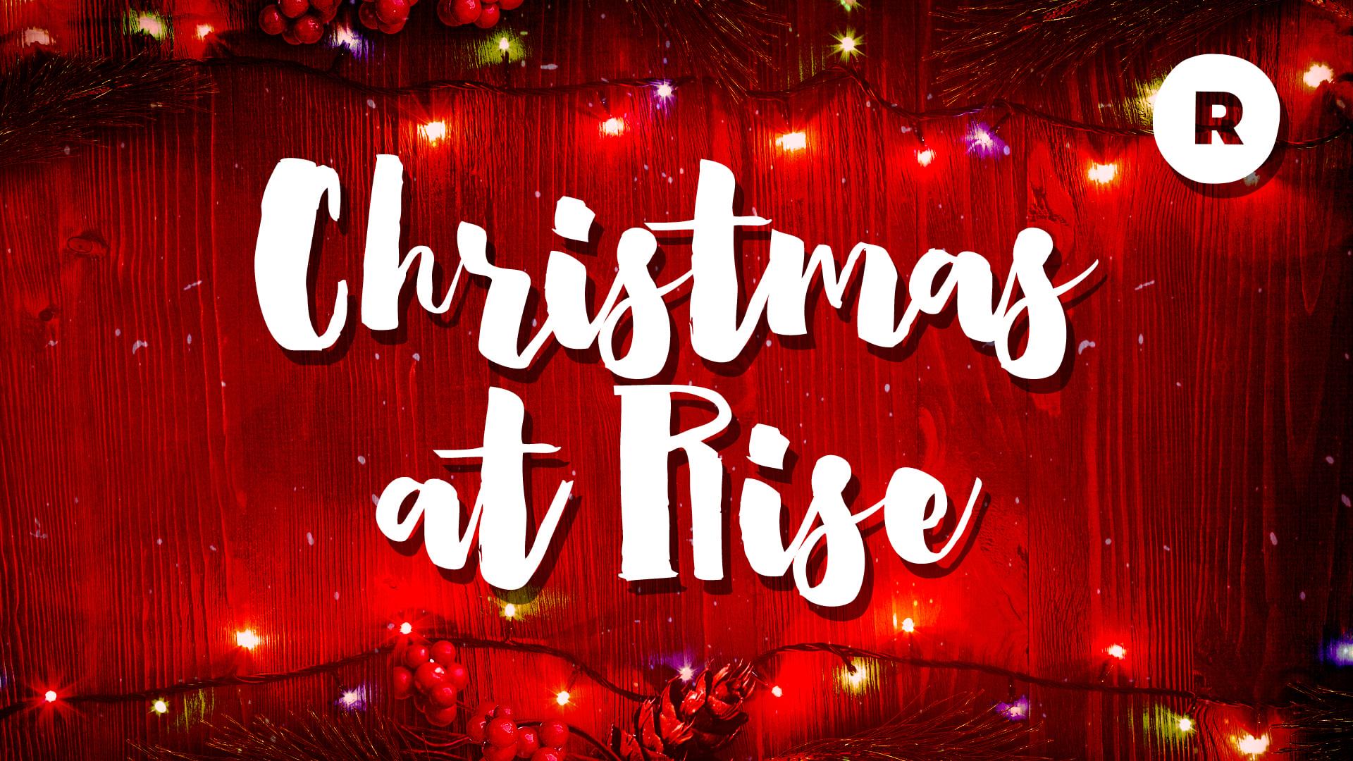 rise church visalia church christmas