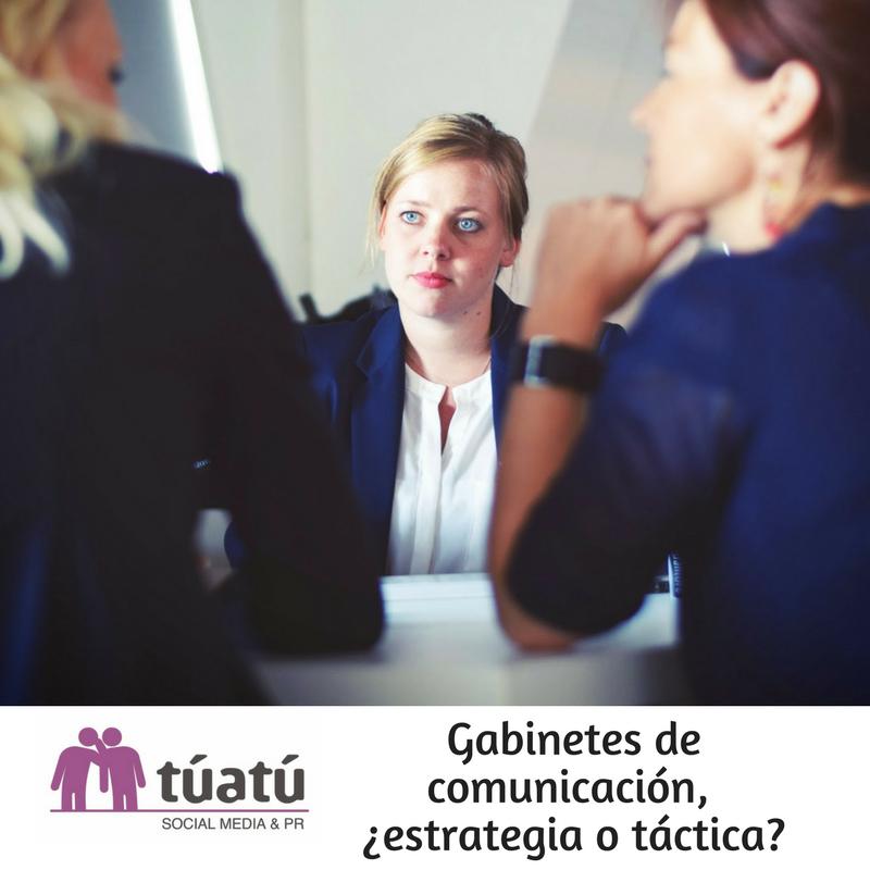 Gabinetes de comunicación, ¿estrategia o táctica?