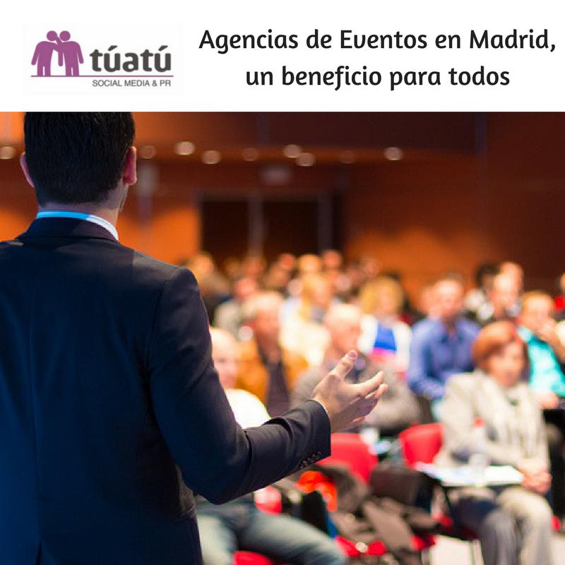 Agencias de Eventos en Madrid, un beneficio para todos