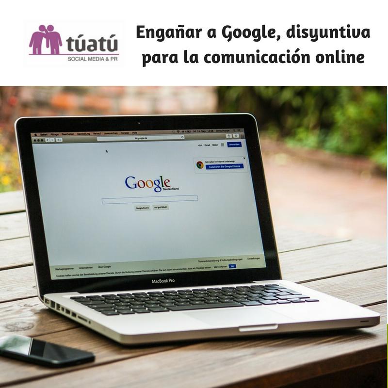 Engañar a Google, disyuntiva para la comunicación online