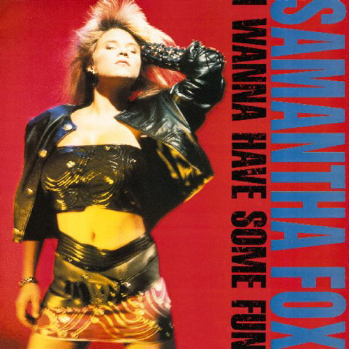 Samantha Fox | I Wanna Have Some Fun