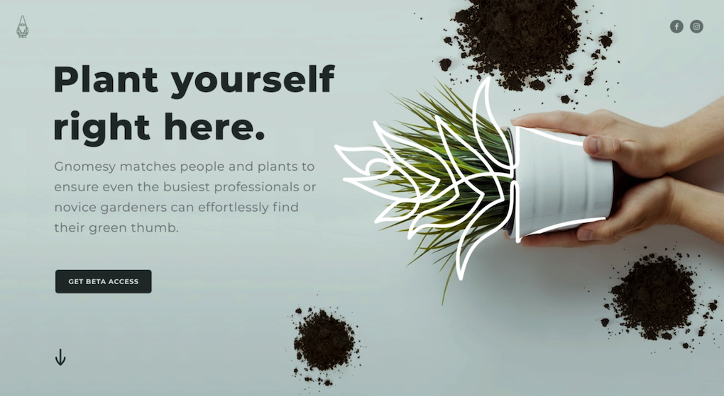 Sample:   Gnomesy    This plant subscription startup needed a website to help launch its beta phase. I worked closely with the client and a designer to turn  this website  around in just a few days.   Additional copywriting samples can be found    here   ,    here    and    here   .