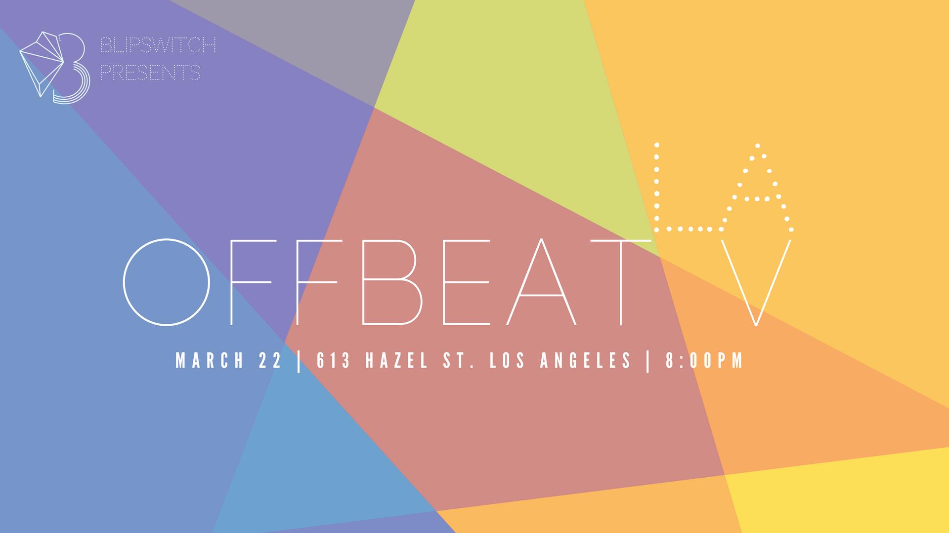 BLiPSWiTCH presentsOffbeat V - March 22, 2018Los Angeles, CA
