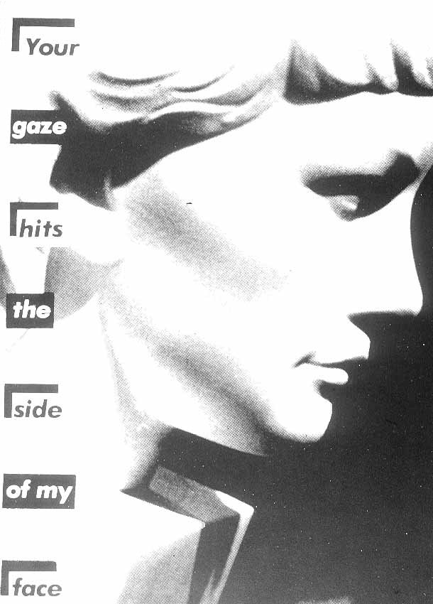 BarbaraKruger-Your-Gaze-Hits-the-Side-of-My-Face-1981.jpg