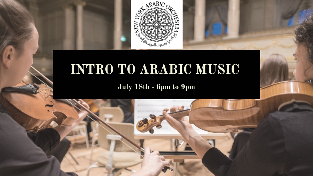 - NY ARABIC ORCHESTRA SESSIONSPerformance ensemble class geared toward intermediate to advanced musicians and music students. Coursework includes exercises in Arabic scales, improvisation and rhythms and analysis and performance of classical Arabic music pieces. Prerequisite training for the NY Arabic Orchestra.REGISTER BELOW for our summer workshops!TWO SUMMER DATES:July 18th 6-9pmAug 22nd 6-9pmStay tuned for FALL 2019 course dates!