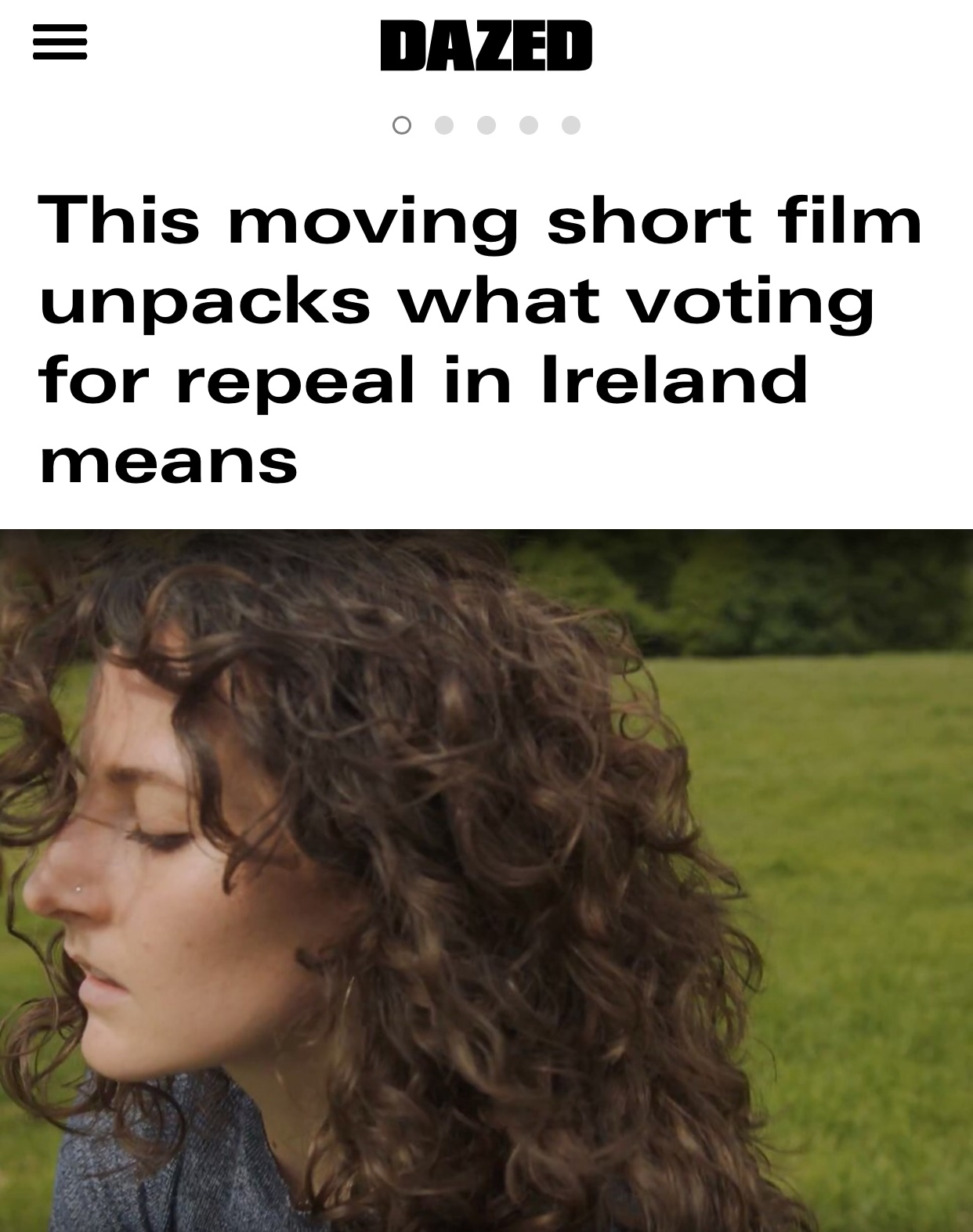 DAZED DIGITAL   Featured as 'the undecided voter' in a short film directed and choreographed by Rachel Ní Bhraonáin, in response the Irish referendum to repeal the 8th amendment. Read more about it via the link attached.     http://www.dazeddigital.com/politics/article/40104/1/moving-short-film-unpacks-voting-repeal-abortion-ireland-undecided-vote-means