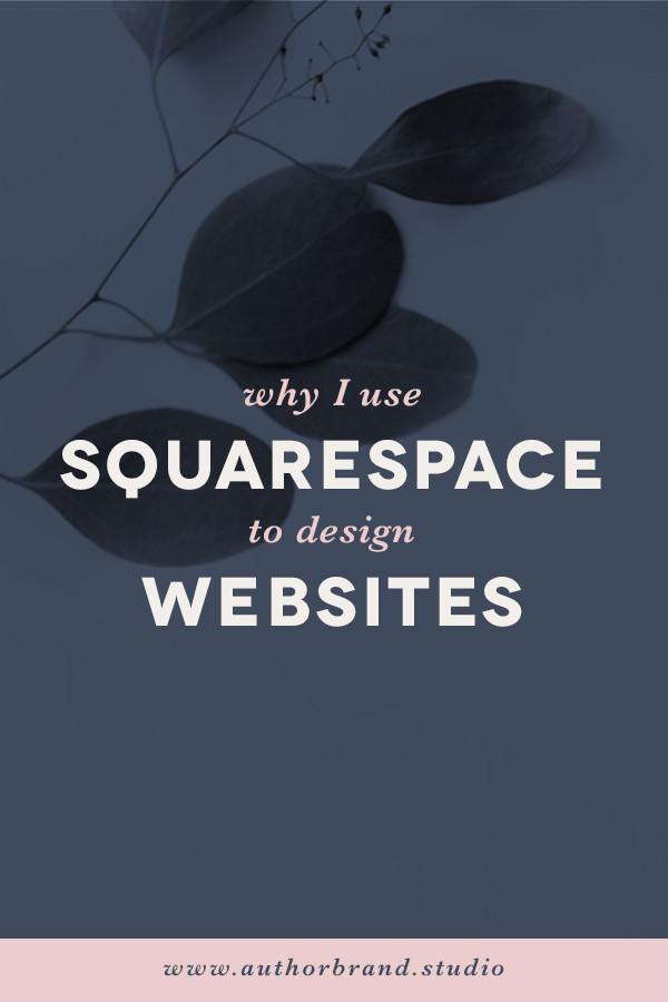 Why I Use Squarespace to Design Websites - Squarespace Website Design How-To Tips
