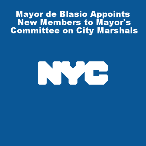 Mayor de Blasio Appoints New Members to Mayor's Committee on City Marshals