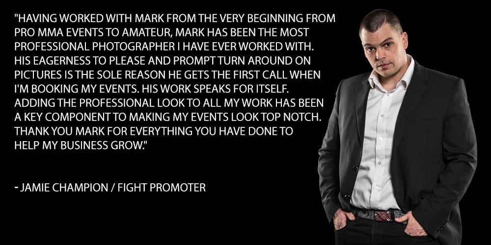 Having worked with Mark from the very beginning from Pro Mma events to amateur, Mark has been the most professional photographer I have ever worked with. His eagerness to please and prompt turn around on pictures is the sole reason he gets the first call when I'm booking my events. His work speaks for itself. Adding the professional look to all my work has been a key component to making my events look top notch. Thank you Mark for everything you have done to help my business grow.