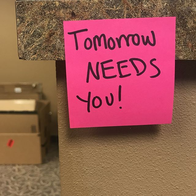 Tomorrow needs you. Whether you realize it or not, Our community and our world need you. Tag a friend who needs this reminder!