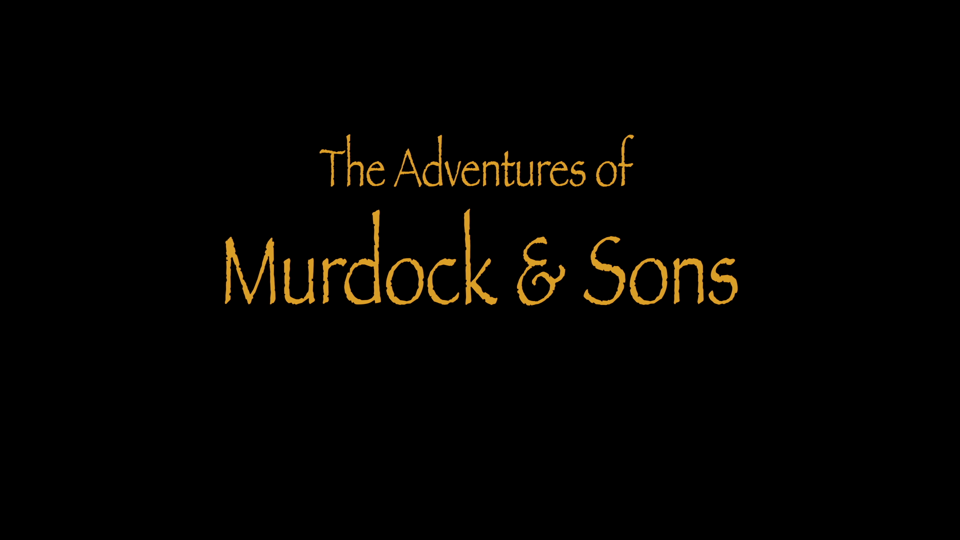 This is the title card from the film THE ADVENTURES OF MURDOCK & SONS.