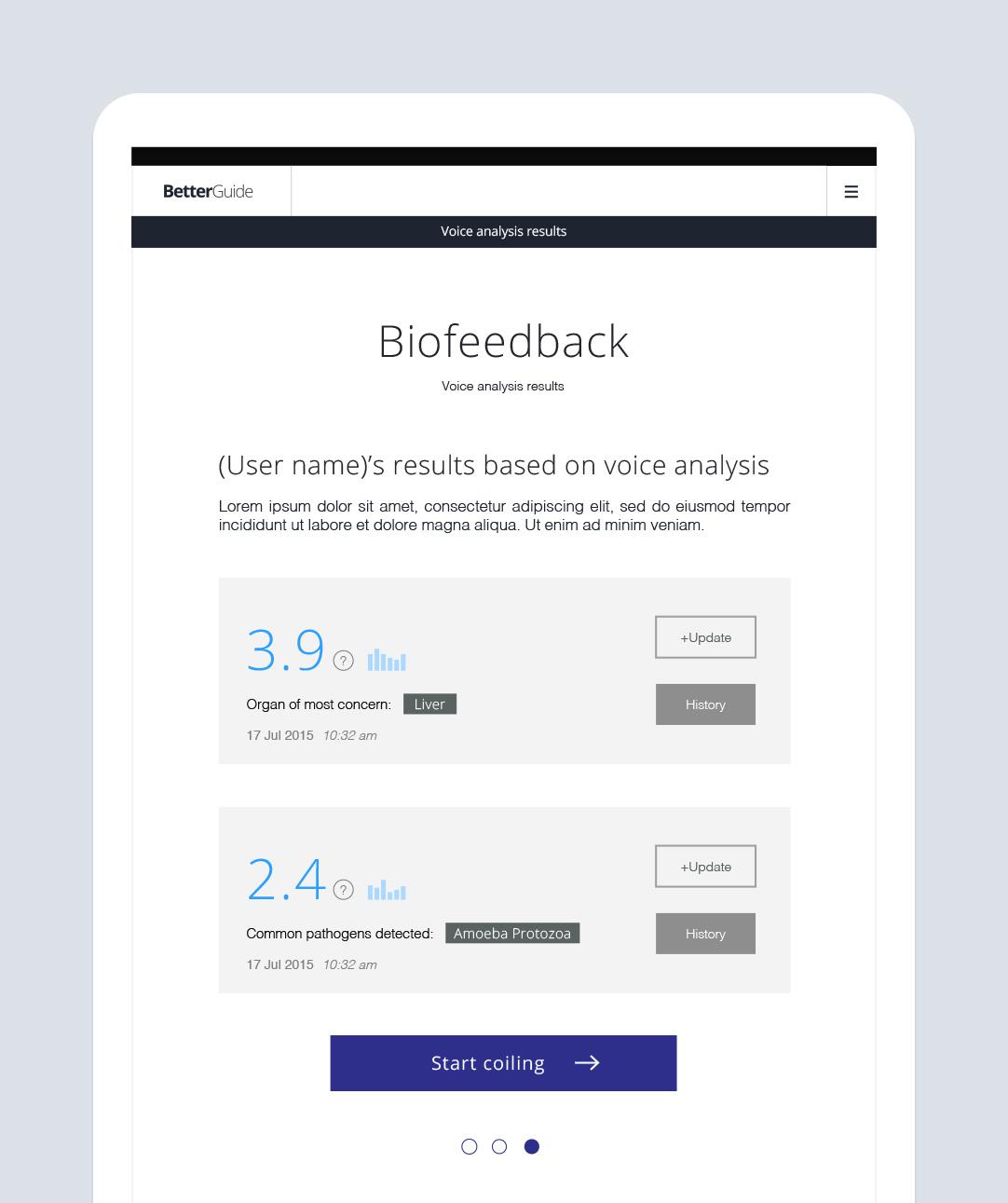 "Biofeedback  – after your voice analysis is complete, BetterGuide presents your customized, biofeedback results in an easy-to-read menu that has been personalized for you. Journeys are beautifully listed, with the highest priority Journeys appearing at the top! Press ""Play"" on your highest priority Journeys to neutralize interference for Bioterrain optimization."