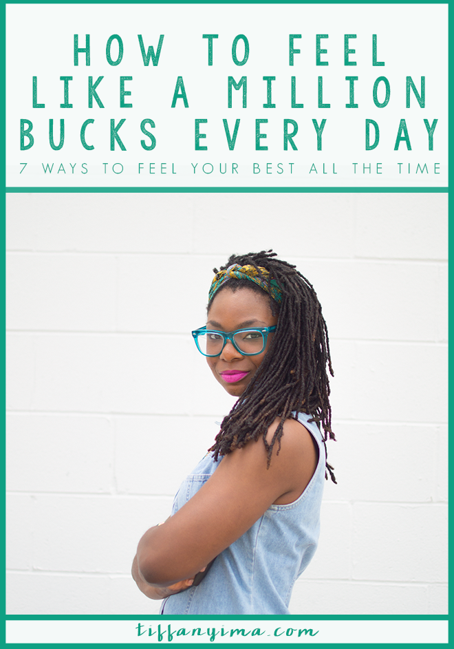 EVERYONE WANTS TO FEEL LIKE A MILLION BUCKS. THE PROBLEM IS, WELL, YOU DON'T. THERE IS SOMETHING STANDING IN THE WAY OF YOU EMBRACING YOU, AND IT HAS NOTHING TO DO WITH THE CLOTHES YOU HAVE. READ TO DISCOVER SEVEN WAYS TO FEEL YOUR BEST EVERY SINGLE DAY.