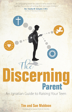 "The Discerning Parent: An Ignatian Guide to Raising Your Teen,    by Tim and Sue Muldoon   The subtitle explains the purpose of this book:  An Ignatian Guide to Raising Your Teen.  Author Tim Muldoon and his wife Sue collaborate on this volume from Ave Maria Press to bring the insights and dynamics of Ignatian spirituality to the task of raising teenagers. It hopes to help a parent relate to a son or daughter ""in a way that reflects the tenacious love of God."" And it explains: ""This thoughtful approach shows you how to talk with your children openly about friendships, freedom vs. limits, family time, sexuality, the use and abuse of technology, faith and Catholic practice, recognizing the needs of others, and getting through hard times together."""