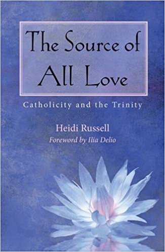 "The Source of All Love: Catholicity and the Trinity,    by Heidi Russell.   This book presents a ""fresh approach to Christian doctrine"" by bringing together ""insights from science and theology to provide a twenty-fist century understanding of the nature ofGod."" The author, the director of the Masters of Divinity program at Loyola University Chicago uses Scripture, Church Fathers, and Karl Rahner as well as quantum physics."