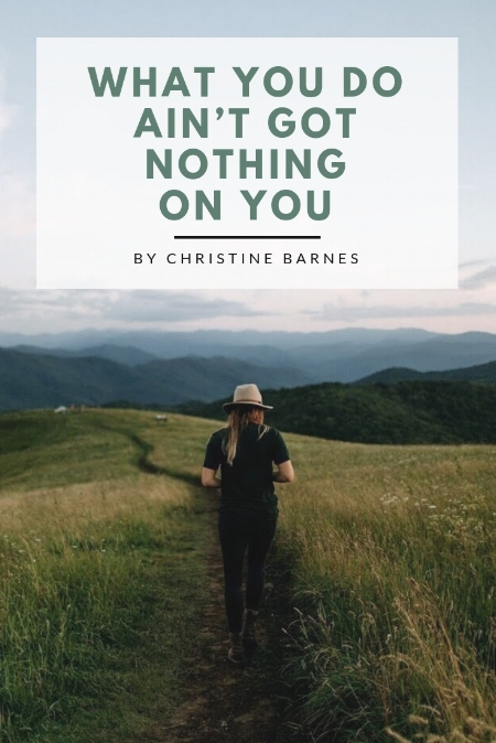 What You Do Ain't Got Nothing on You by Christine Barnes