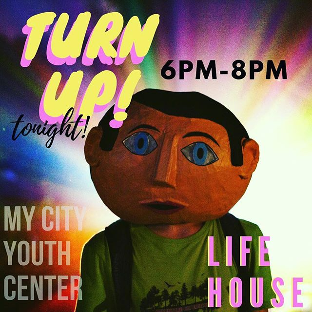 TURN UP! Hey, TEENS, TWEENS & YOUNG HUMAN BEINGS! If you are ages 11-18, come through and have some fun on this mighty fine Friday night! Festivities begin at 6pm and conclude at 8pm, tell a friend and tell them to tell a friend.....this Life House thing is what's up!!!!