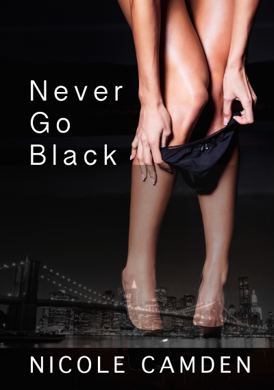 My Latest Unpublished Work: NEVER GO BLACK by Nicole Camden