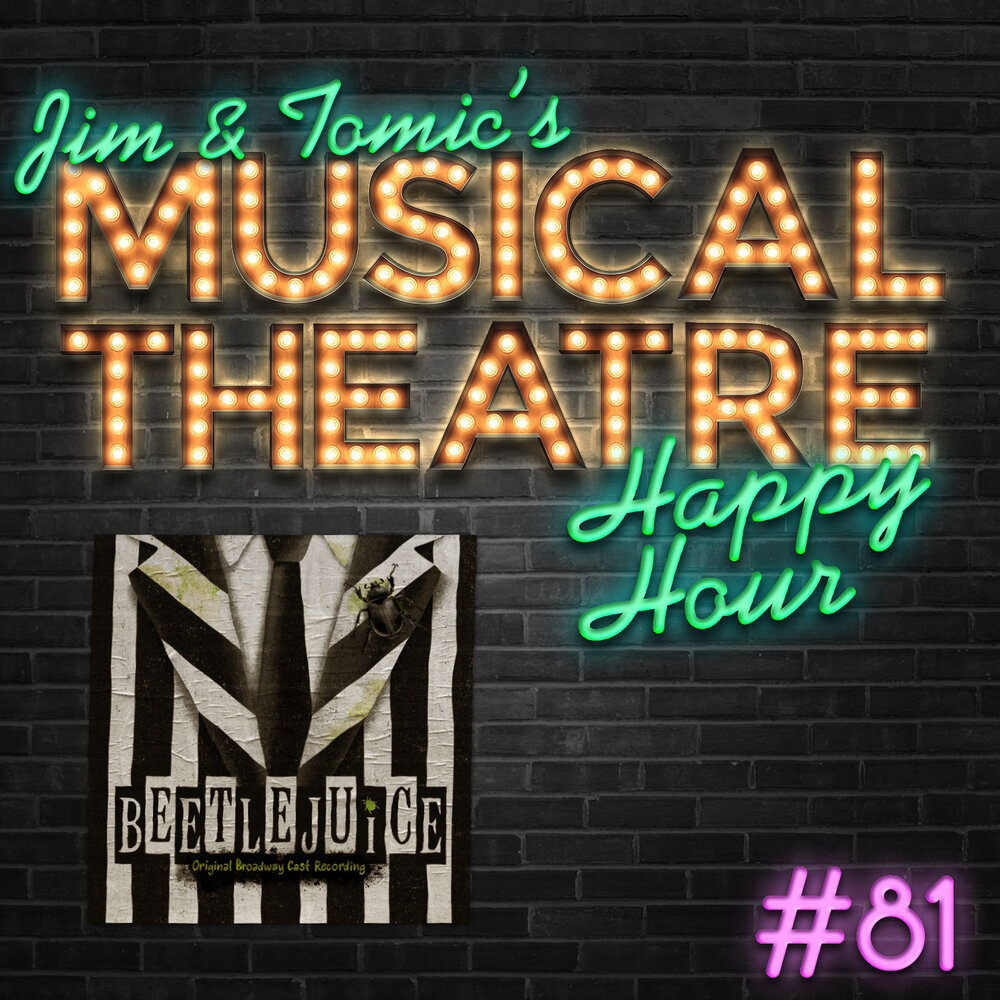 Happy Hour 81 Podcast For The Recently Deceased Beetlejuice Jim And Tomic S Musical Theatre Happy Hour