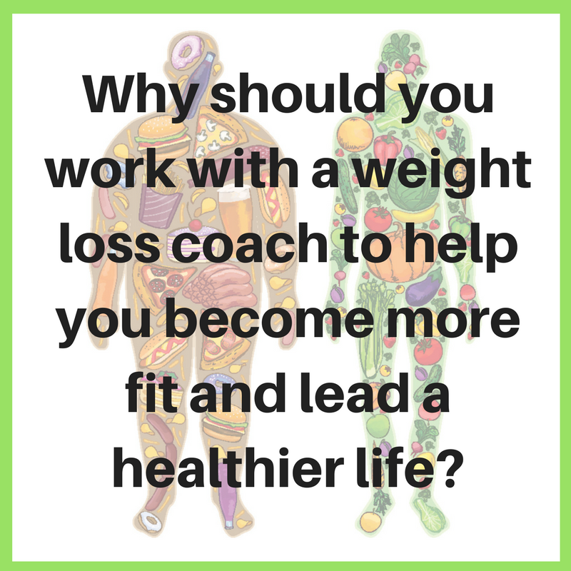 Why should you work with a weight loss coach to help you become more fit and lead a healthier life?.png