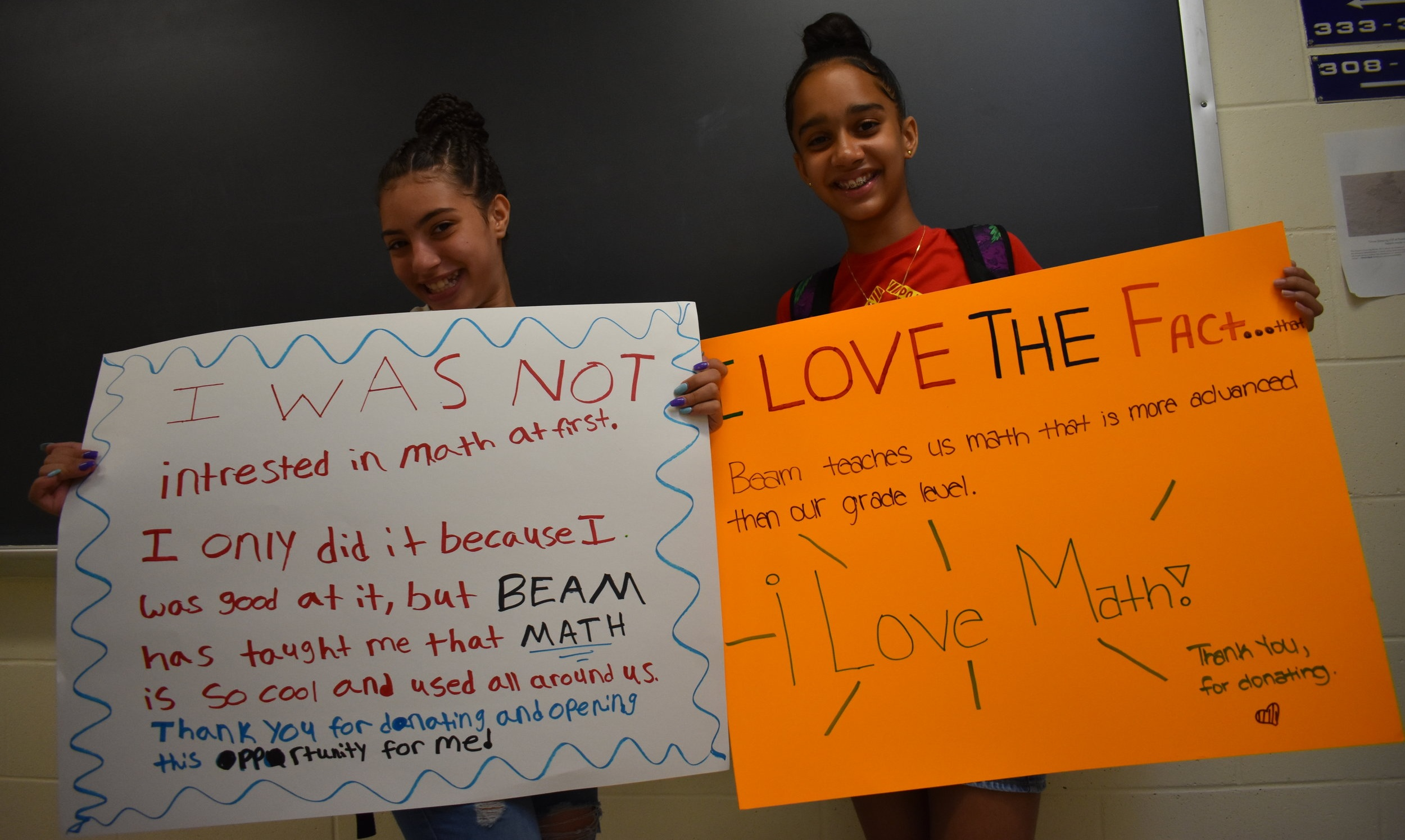 Kaitlyn, 6th grade: I was not interested in math at first. I only did it because I was good at it, but BEAM has taught me that  math  is so cool and used all around us. Thank you for donating and opening this opportunity for me.  Liz, 6th grade: I love the fact… that BEAM teaches us math that is more advanced than our grade level.  l love math!  Thank you for donating.