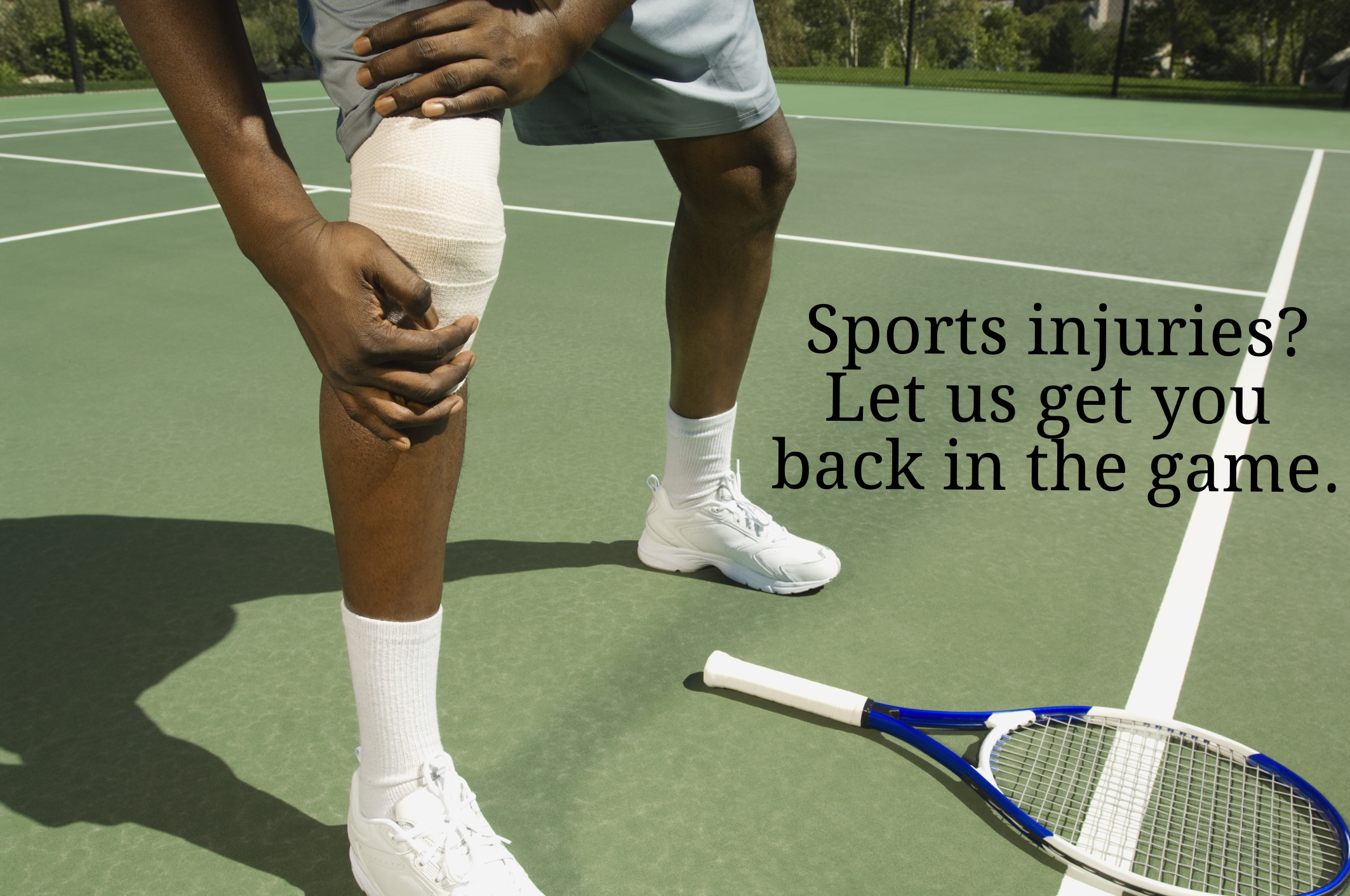 Sports injuries? Let us get you back into the game (A tennis player holds his injured and wrapped knee).