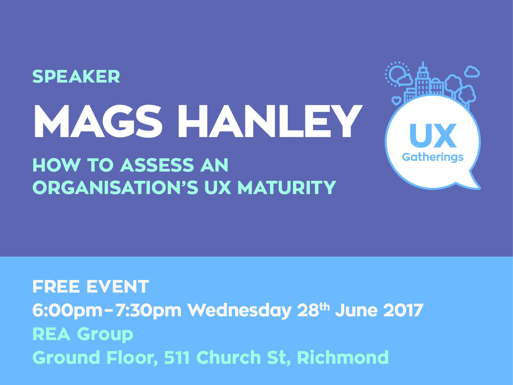 Event: How to assess an organisation's UX maturity, a talk by Mags Hanley for UX Gatherings — a meetup for the Melbourne UX community by Rohan Irvine and Renée Carmody. uxgatherings.com