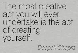 Creative act is creating yourself_Deepak Choprs.jpeg
