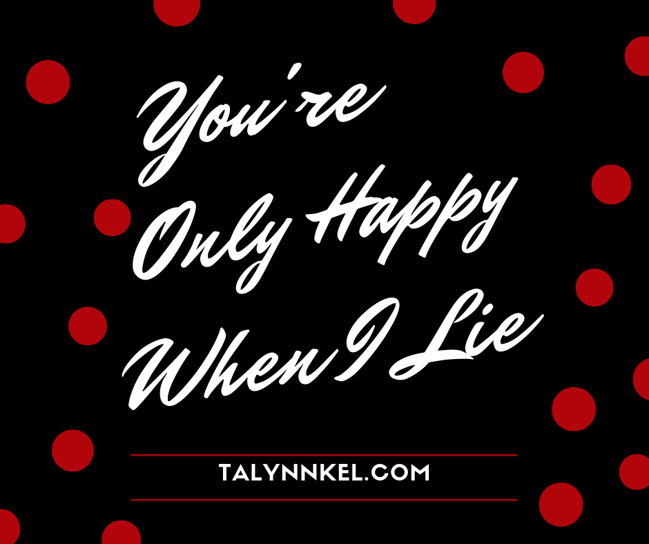 You're Only Happy When I Lie.png