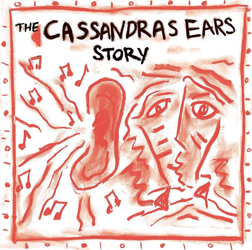 CASSANDRA'S EARS - THE CASSANDRA'S EARS STORY - ALBUM