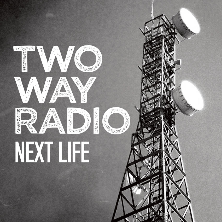 Two Way Radio - Next Life - Single
