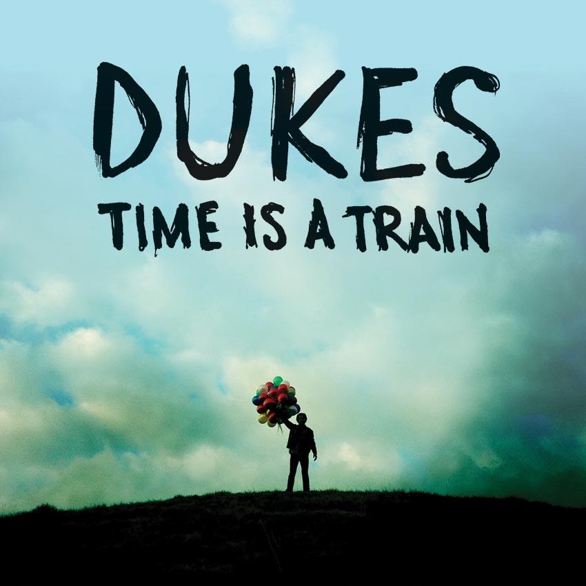 DUKES - TIME IS A TRAIN - SINGLE