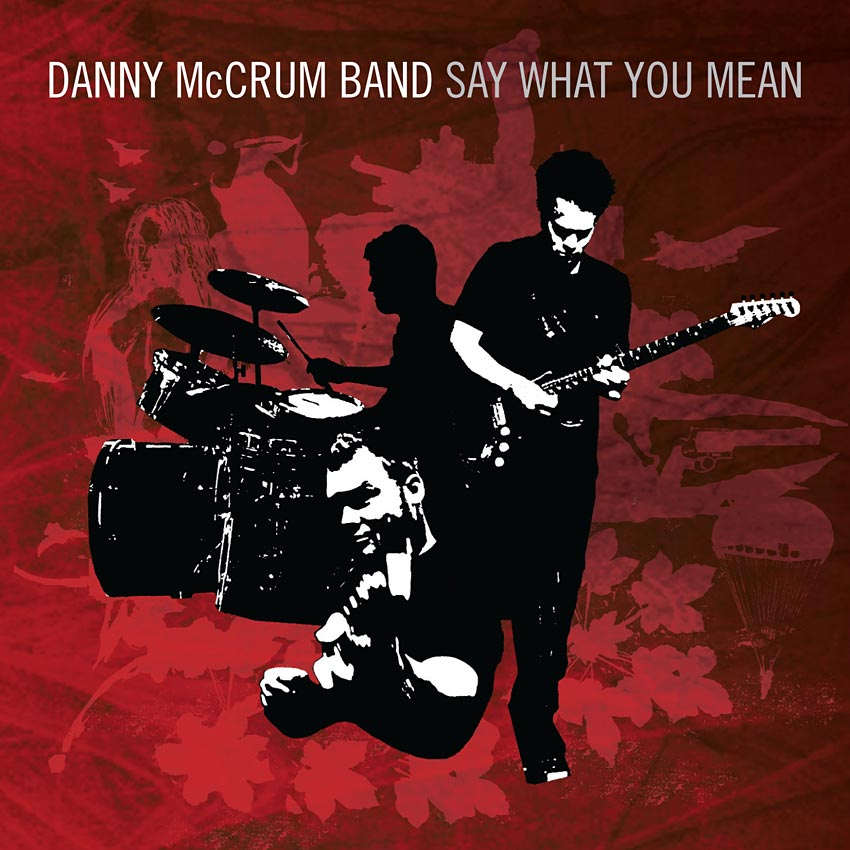 DANNY MCCRUM BAND - SAY WHAT YOU MEAN - ALBUM