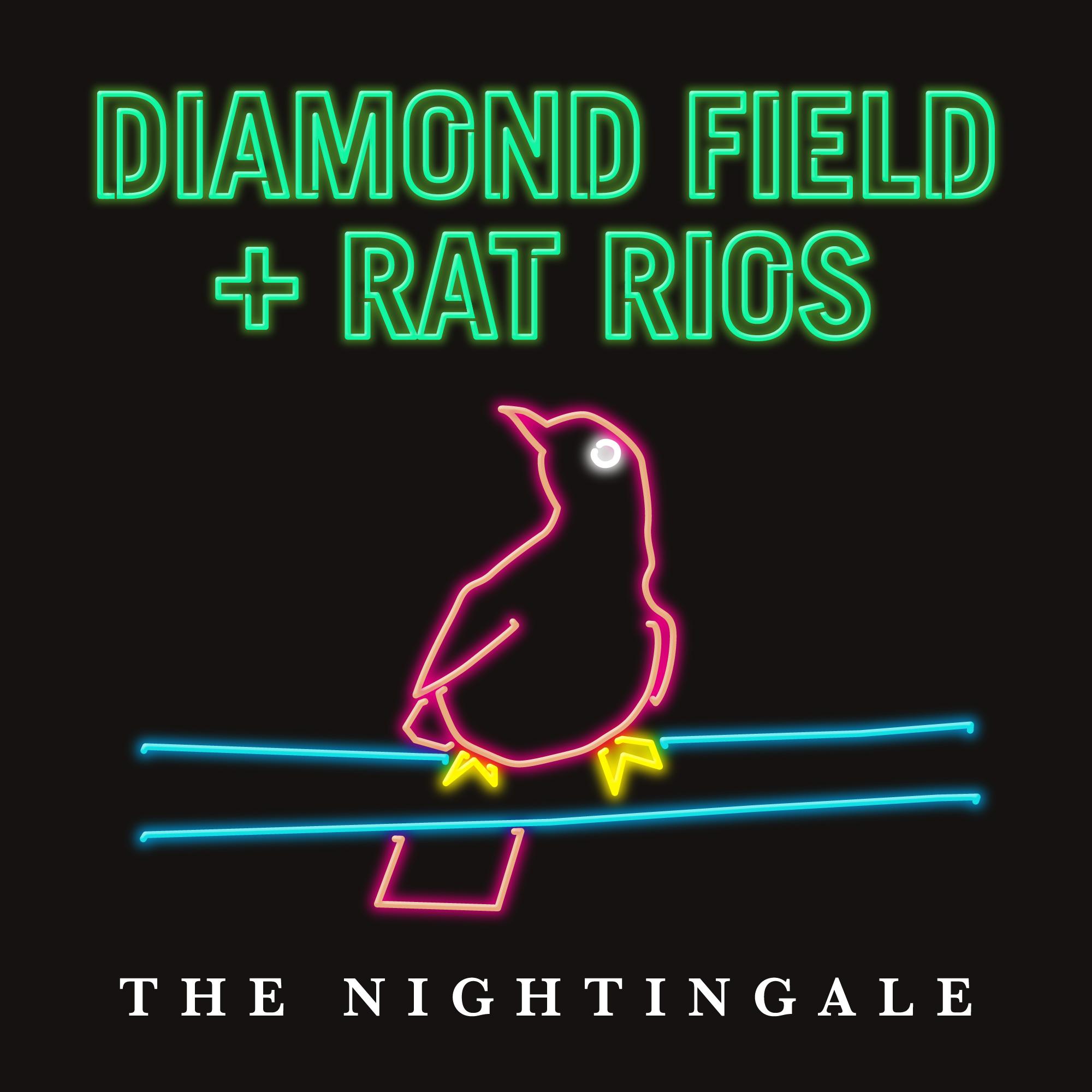 Diamond Field + Rat Rios - The Nightingale