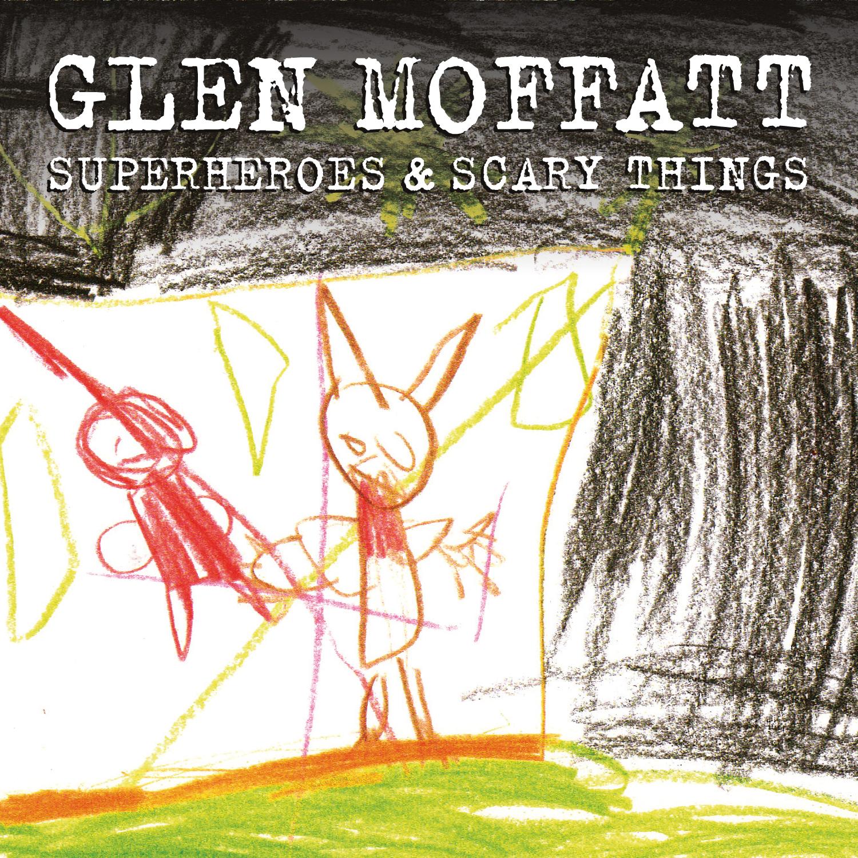 Glen Moffatt - Superheros & Scary Things
