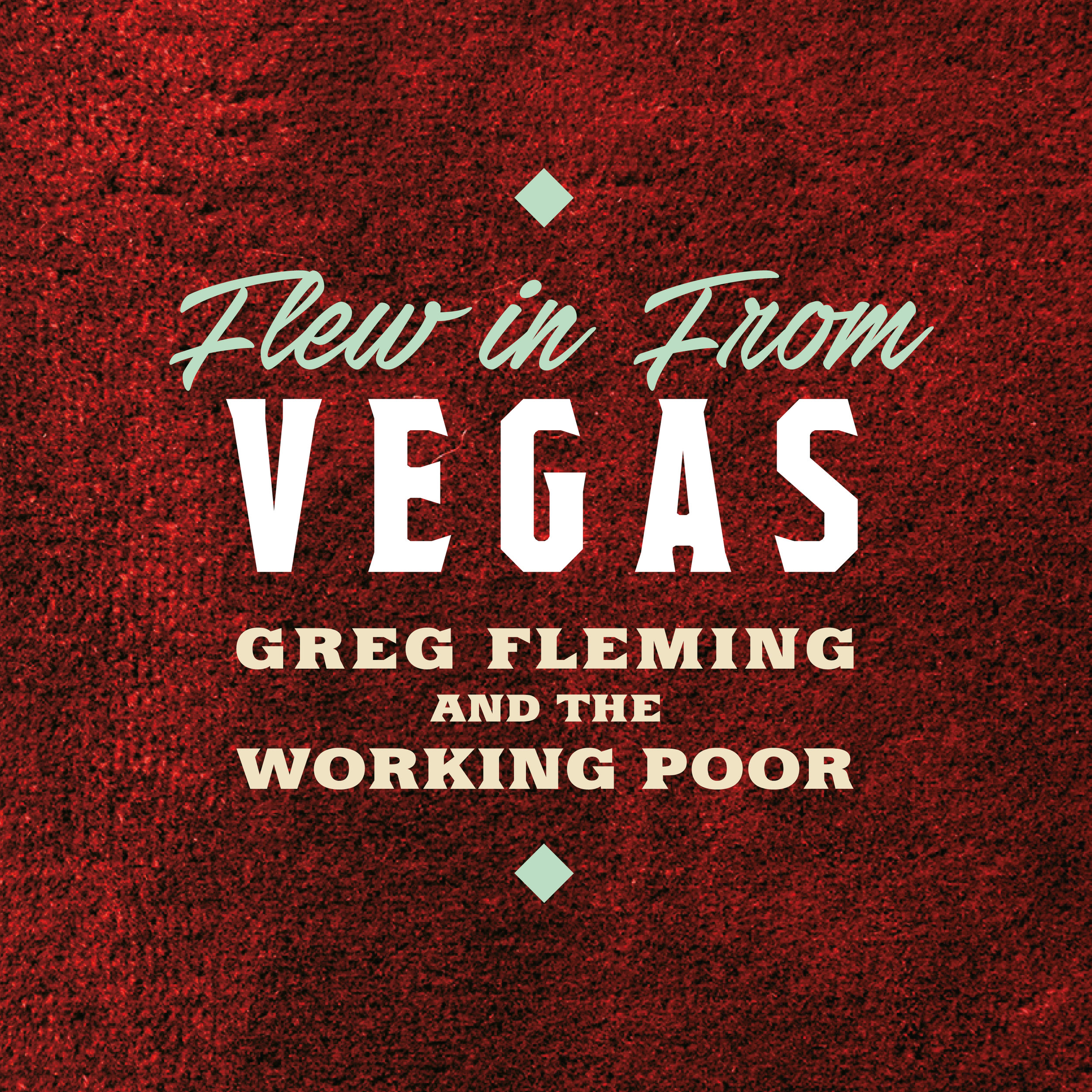 Greg Fleming and the Working Poor - Flew In From Vegas Single