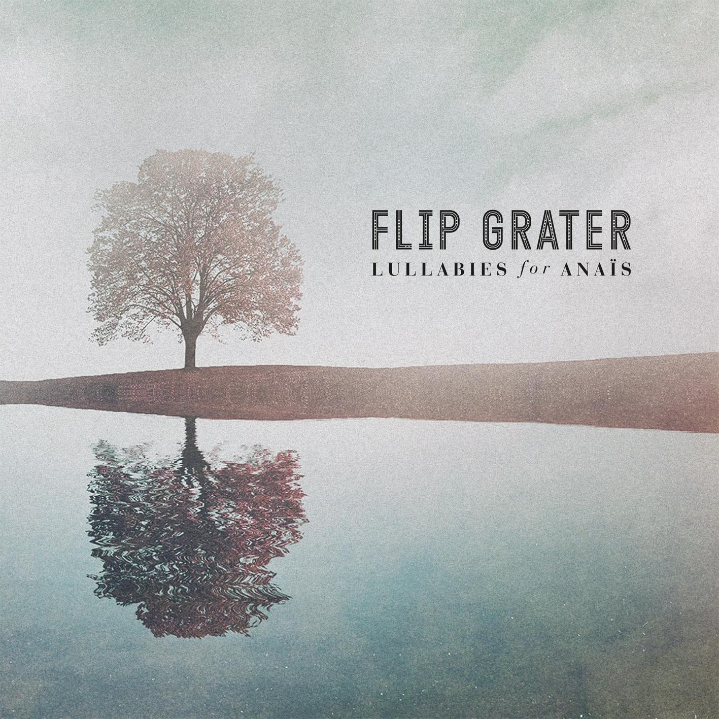 """Flip Grater """"Lullabies for Anais"""" EP"""