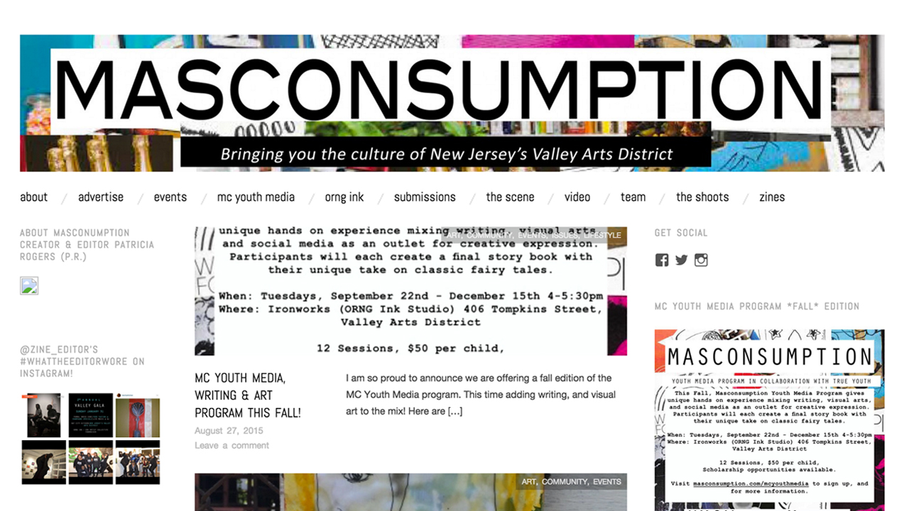 "Masconsumption Media  (Orange, Essex County) Arts & culture magazine with a focus on NJ's Valley Arts District. ""MASCONSUMPTION MEDIA aims to broadcast emerging talent, dynamic creators and the underground culture in New Jersey's Valley Arts District. Starting in May 2011, MASCONSUMPTION has serves as a voice for the Valley's artists, writers, designers, creators, community leaders, musicians, and entrepreneurs."""