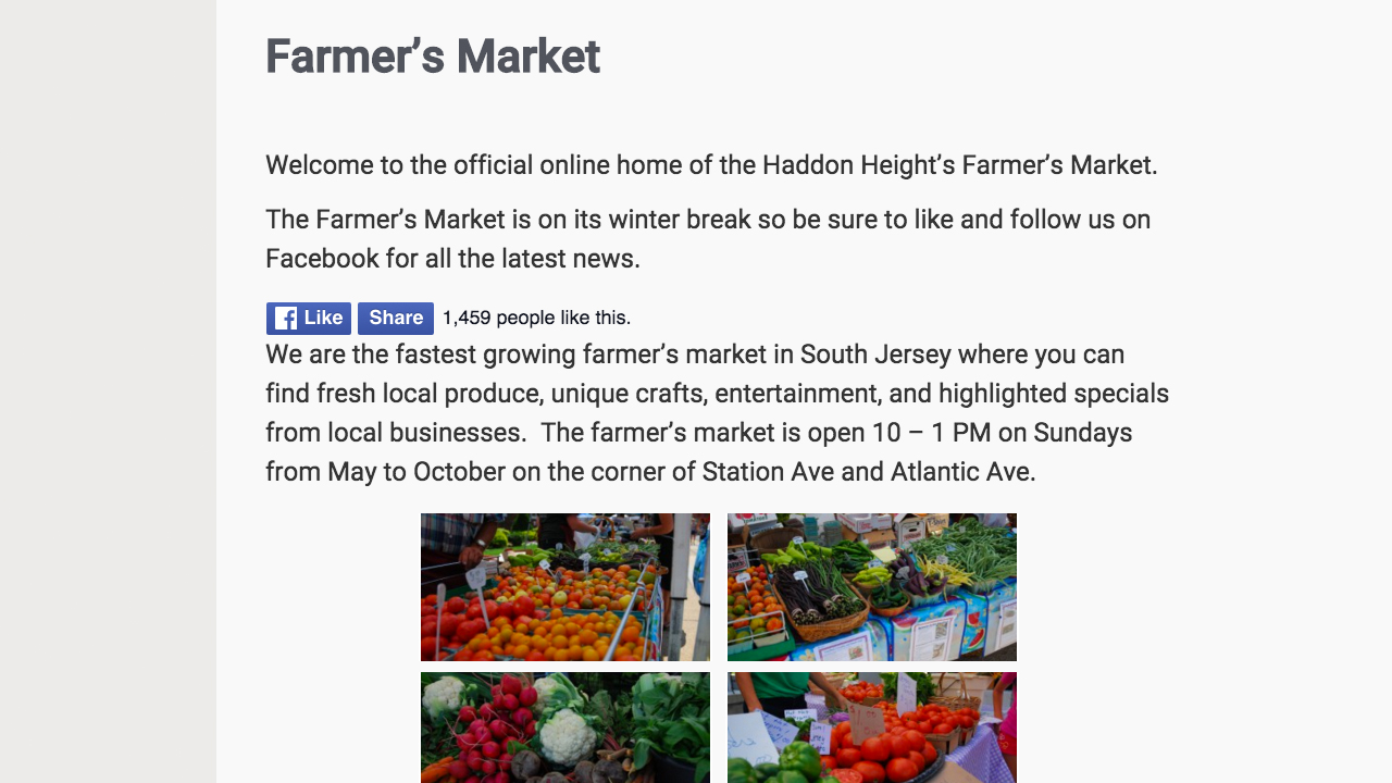 "Haddon Heights Farmers Market  (Haddon Heights, Camden County)  ""fresh local produce, unique crafts, entertainment, and highlighted specials from local businesses."" Located at  Station Ave & Atlantic Ave,  10 – 1 PM on Sundays, May to October"