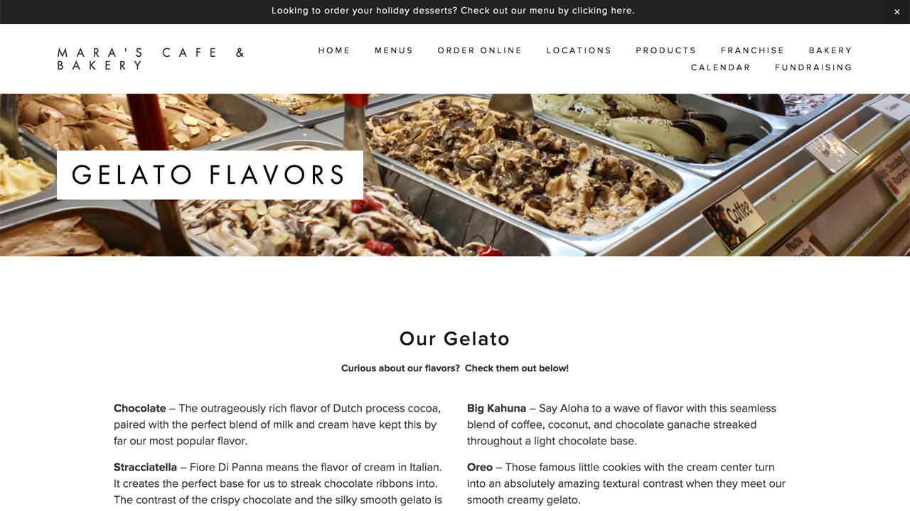 Mara's Cafe & Bakery     (South Orange, Essex County | Denville & Morristown, Morris County | Fanwood & Berkeley Heights, Union County) 25 flavors of gelato.