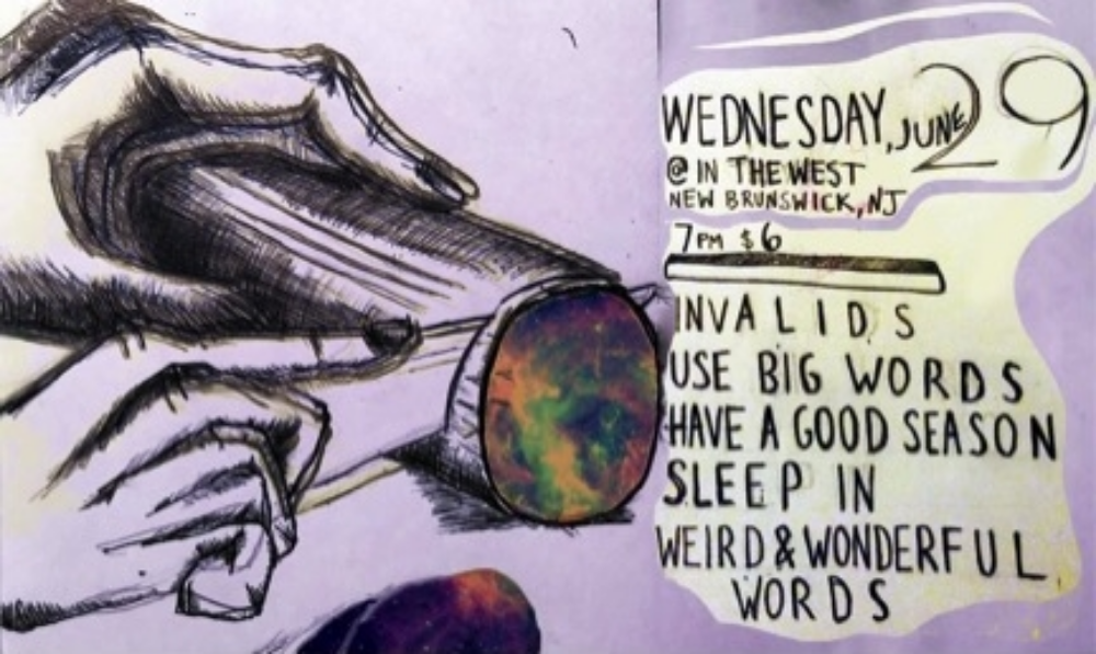 Wednesday, June 29, @ In the West, New Brunswick, NJ. 7PM, $6. Invalids, Use Big Words, Have a Good Season, Sleep In., Weird & Wonderful Words