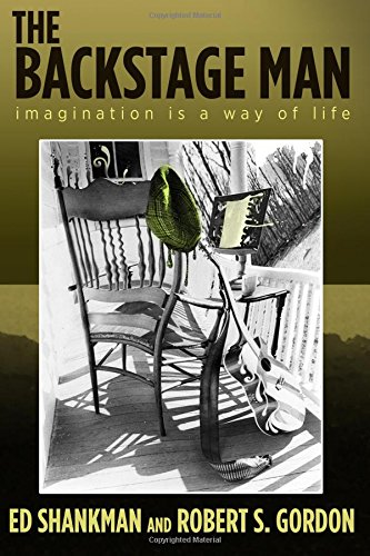 "The Backstage, imagination is a way of life  by Ed Shankman and Robert S. Gordon.  ""Reality don't bother me, long as it knows its place."" -- The Backstage Man"