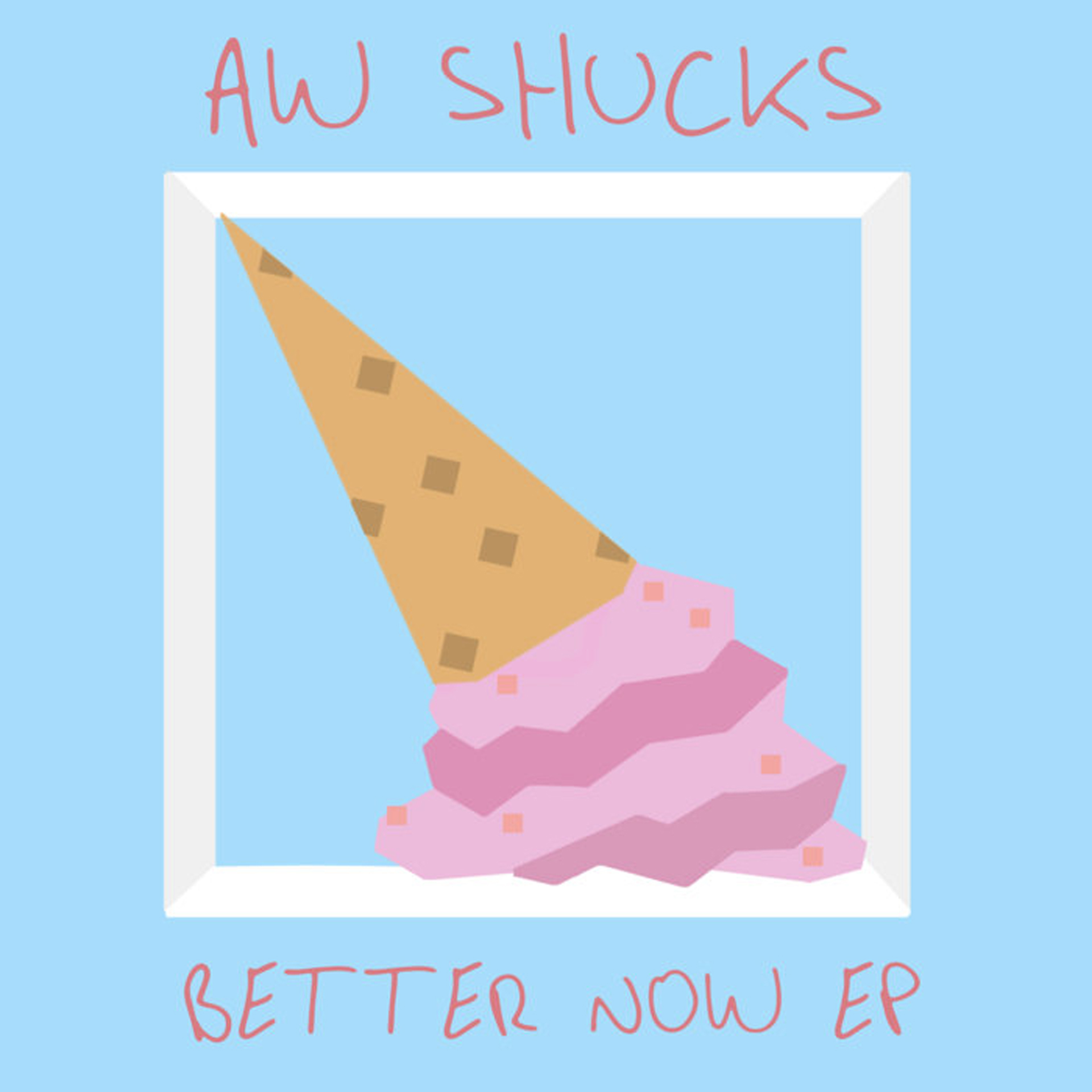 Aw Shucks Better Now EP.jpg