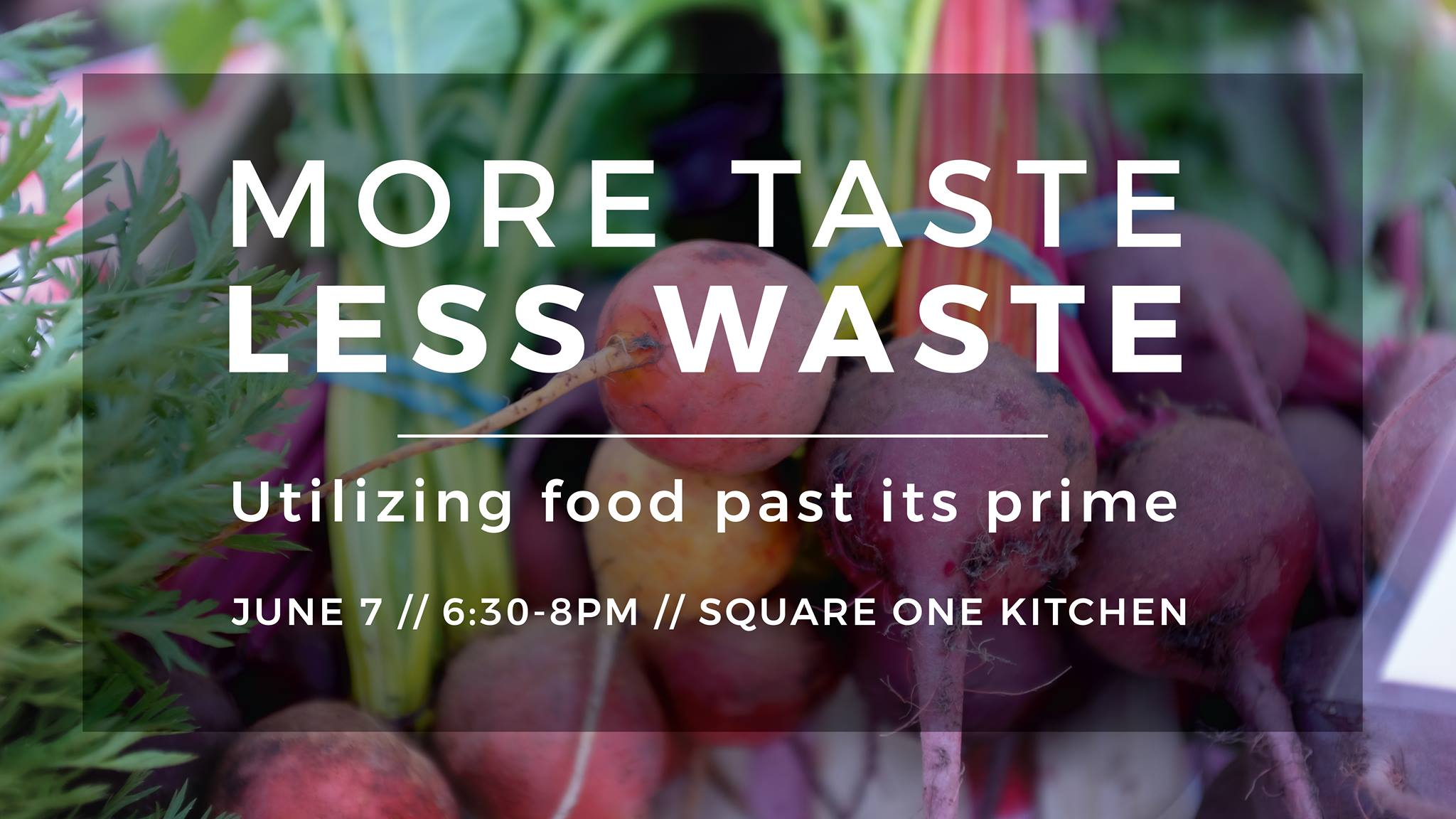 June 2017 -  More Taste, Less Waste  hosted at Square One Kitchen Rental Space.  Watch archived Facebook Live Video here!
