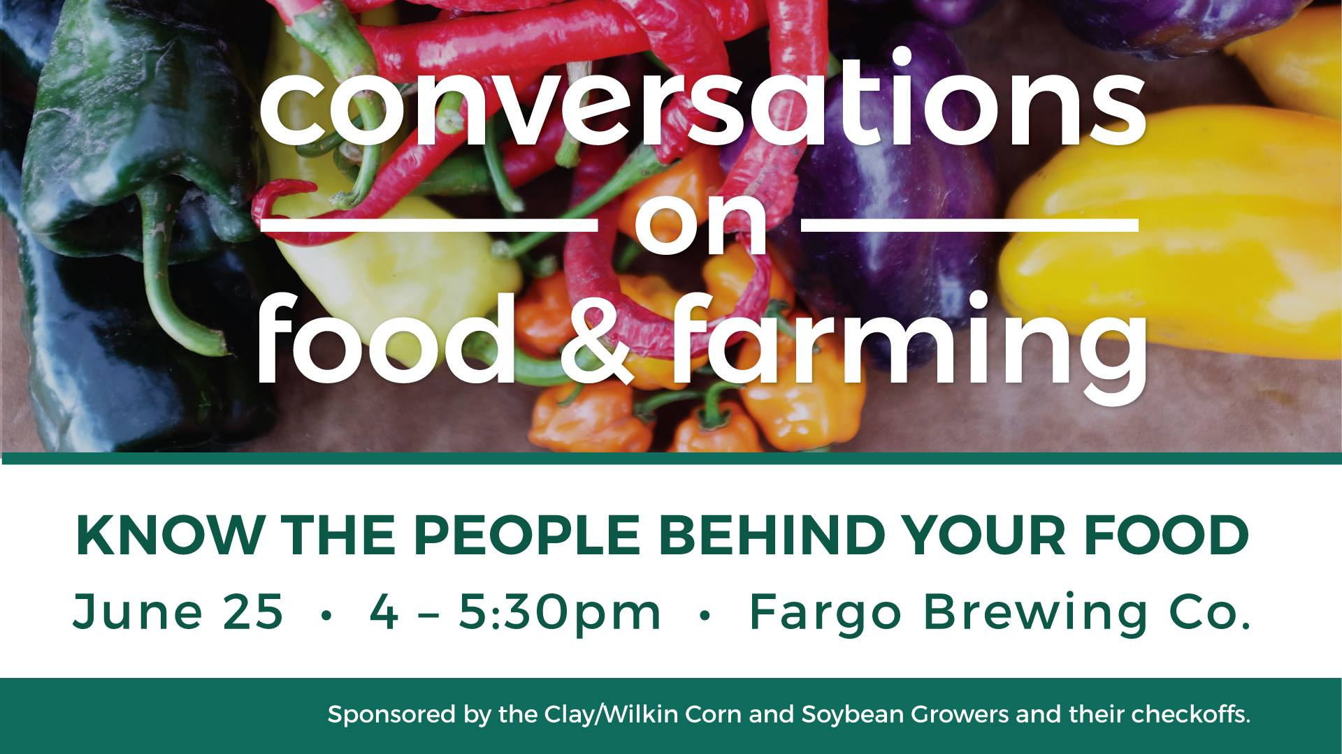 June 2017 -  Conversations on Food and Farming  co-hosted by the  ClayWilkin Corn and Soybean Growers Association  at Fargo Brewing Company