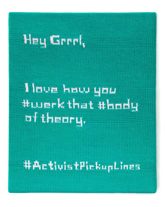 Hey Grrrl, I love how you #werk that #body of theory. #ActivistPickupLines