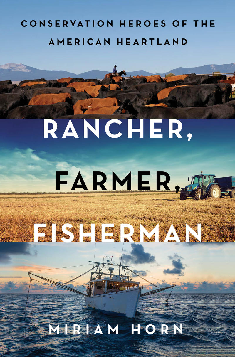 "Miriam Horn's book ""Rancher, Farmer, Fisherman.""    IMAGE COURTESY OF MIRIAM HORN"