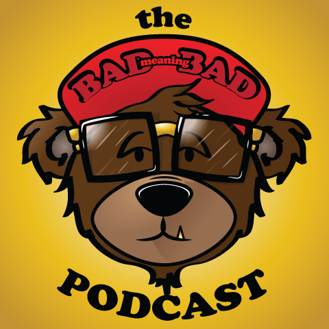 Bad Meaning Bad Podcast