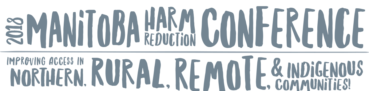 2018 Manitoba Harm Reduction Conference:  Improving Access in Rural, Remote, Northern, and Indigenous Communities